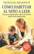 Como habituar al niño a leer. Para que su hijo descubra el placer de la lectura desde la más temprana edad