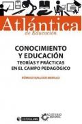 Conocimiento y educación Teorías y prácticas en el campo pedagógico