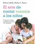 El arte de contar cuentos a los niños. 16 cuentos con consejos y actividades para deleitar a los mas pequeños.