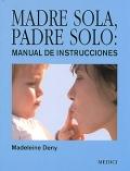 Madre sola, padre solo: manual de instrucciones.