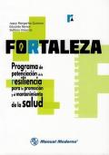 Fortaleza (Cuadernillo). Programa de potenciación de la resiliencia para la promoción y el mantenimiento de la salud.