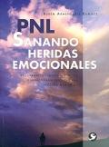 PNL. Sanando heridas emocionales. Programación neurolingüística e hipnoterapia ericksoniana aplicada a la salud.
