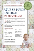 Qué se puede esperar el primer año. La guía completa mes a mes que explica con claridad todo lo que los padres necesitan saber acerca del primer año de vida.