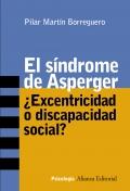 El sindrome de Asperger. ¿ Excentricidad o discapacidad social ?.