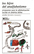 Los hijos del analfabetismo. Propuestas para la alfabetización escolar en América Latina.
